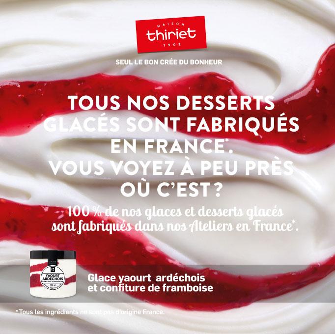 Tous les desserts glacés de la Maison Thiriet sont fabriqués en France.