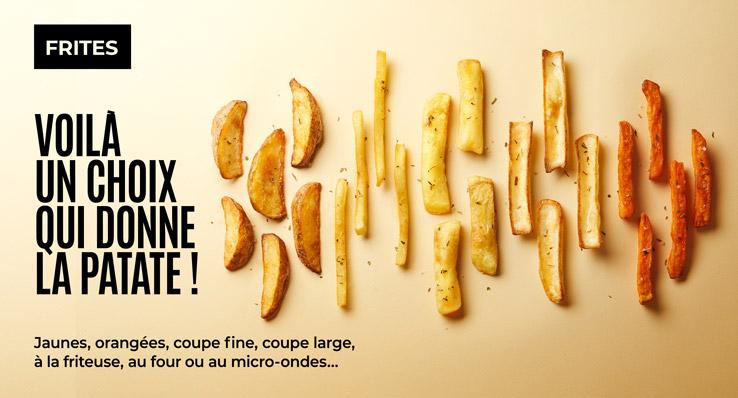 Avec la Maison Thiriet, les frites prennent toutes les formes ! Jaunes, orangées, coupe fi ne, coupe large, à la friteuse, au four ou au micro-ondes…