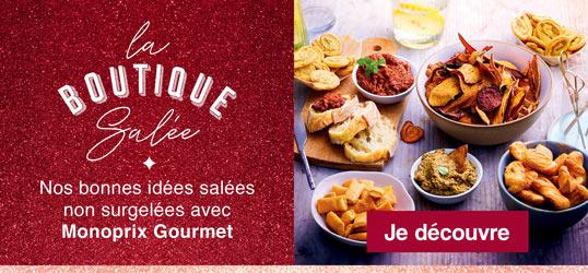 La Boutique Salée : les bonnes idées non surgelées avec Monoprix Gourmet