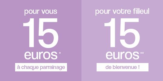 Pour vous 15 euros* à chaque parrainage. Pour votre filleul 15 euros** de bienvenue !
